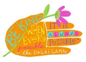 """""""Ser amable, siempre que sea posible, siempre es possible."""" Dalai Lama"""